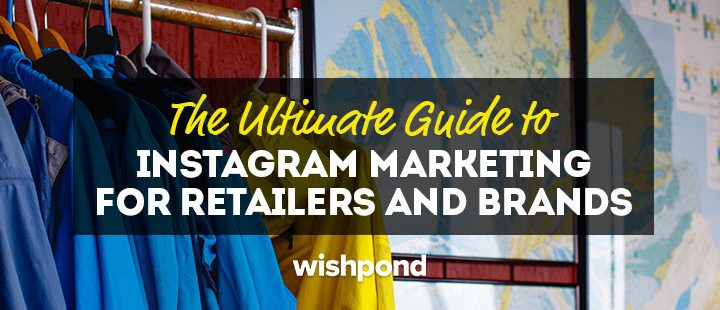 The Ultimate Guide to Instagram Marketing for Retailers and Brands